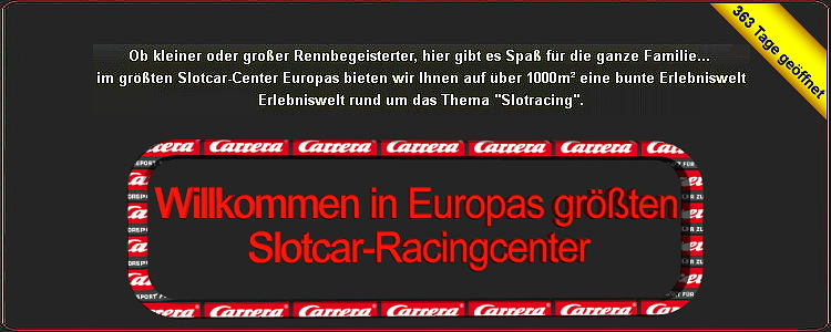 Wilkommen in Europas grtem Slotcar-Racingcenter